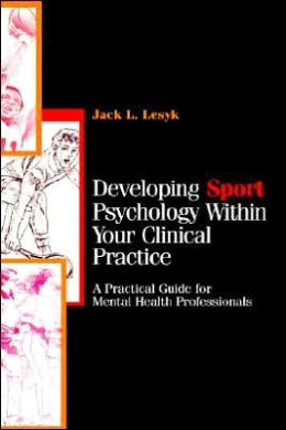 Developing Sport Psychology Within Your Clinical Practice: A Practical Guide for Mental Health Professionals