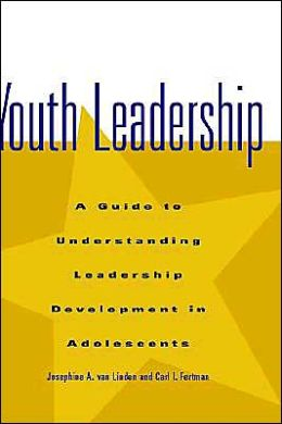 Youth Leadership: A Guide to Understanding Leadership Development in Adolescents