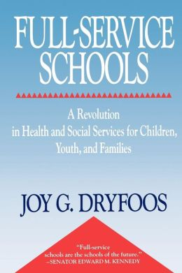 Full-Service Schools: A Revolution in Health and Social Services for Children, Youth, and Families