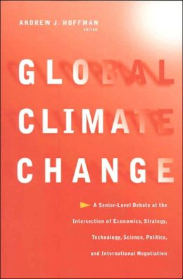 Global Climate Change: A Senior-Level Debate at the Intersection of Enviromental Policy, Science, Technology, Economics, Politics, Strategy, and International Negotiation