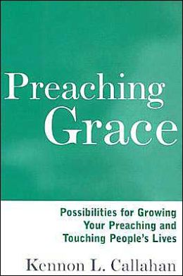 Preaching Grace: Possibilities for Growing Your Preaching and Touching People's Lives