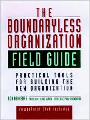 The Boundaryless Organization Field Guide: Practical Tolls for Building the New Organization