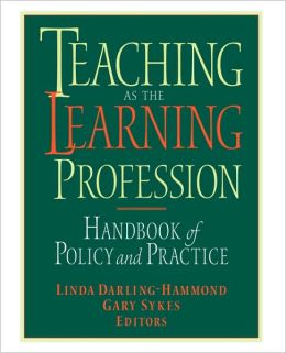 Teaching as the Learning Profession: Handbook of Policy and Practice
