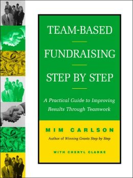 Team-Based Fundraising Step by Step: A Practical Guide to Improving Results Through Teamwork