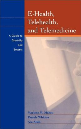 E-Health, Telehealth, and Telemedicine: A Guide to Startup and Success