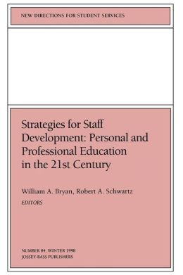 New Directions for Student Services, Strategies for Staff Development: Personal and Professional Education in the 21st Century, No. 84 Winter 1998