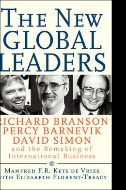 The New Global Leaders: Richard Branson, Percy Barnevik, David Simon and the Remaking of International Business