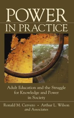Power in Practice: Adult Education and the Struggle for Knowledge and Power in Society