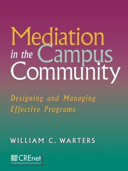 Mediation in the Campus Community: Designing and Managing Effective Programs