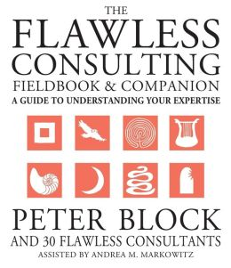 The Flawless Consulting Fieldbook and Companion: A Guide to Understanding Your Expertise