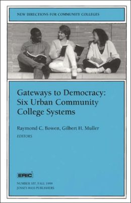 New Directions for Community Colleges, Gateways to Democracy: Six Urban Community College Systems, No. 107