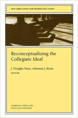Reconceptualizing the Collegiate Ideal: New Directions for Higher Education