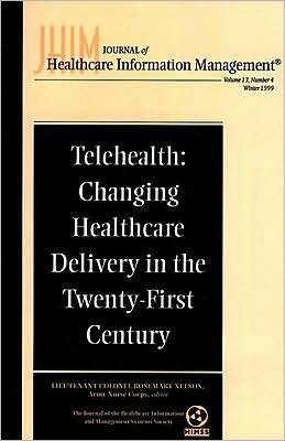 Telehealth: Changing Healthcare Delivery In the Twenty-First Century: Journal of Healthcare Information Management, Volume 13, Number 4