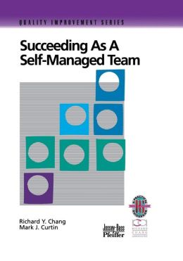 Succeeding as a Self-Managed Team: A Practical Guide to Operating as a Self-Managed Work Team