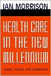 Health Care in the New Millennium: Vision, Values, and Leadership