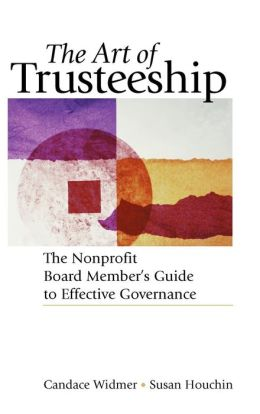 The Art of Trusteeship: The Nonprofit Board Members Guide to Effective Governance