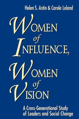 Women of Influence, Women of Vision, 6'' x 9'': A Cross-Generational Study of Leaders and Social Change