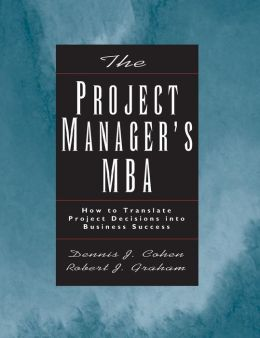 Project Manager's MBA: How to Translate Project Decisions into Business Success