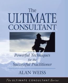 The Ultimate Consultant: Powerful Techniques for the Successful Practitioner