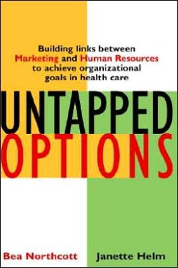 Untapped Options: Building Links Between Marketing and Human Resources to Achieve Organizational Goals in Health Care