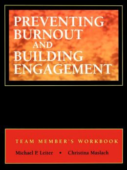 Preventing Burnout and Building Engagement, Workbook: A Complete Program for Organizational Renewal