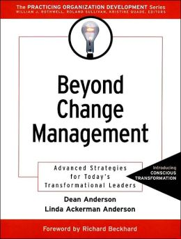 Beyond Change Management: Advanced Strategies for Today's Transformational Leaders