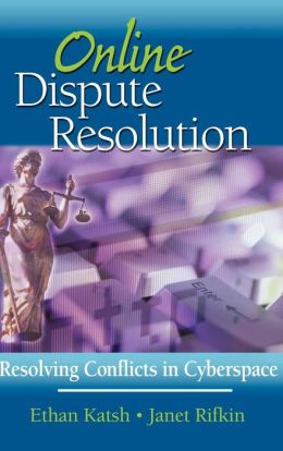Online Dispute Resolution: Resolving Conflicts in Cyberspace