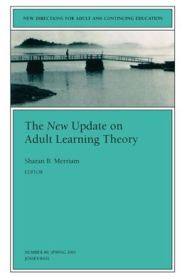 The New Update on Adult Learning Theory: New Directions for Adult and Continuing Education