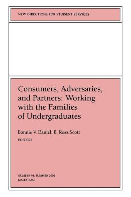 New Directions for Student Services, Consumers, Adversaries and Partners: Working with the Families of Undergraduates, No. 94 Summer 2001