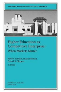 Higher Education as Competetive Enterprise: When Markets Matter: New Directions for Institutional Research