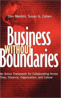 Business Without Boundaries: An Action Framework for Collaborating Across Time, Distance, Organization, and Culture (Business and Management Series)