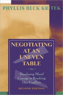 Negotiating at an Uneven Table: Developing Moral Courage in Resolving Our Conflicts