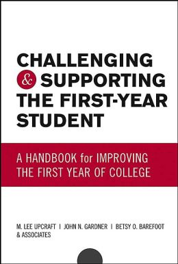 Challenging and Supporting the First Year Student: A Handbook for Improving the First Year of College