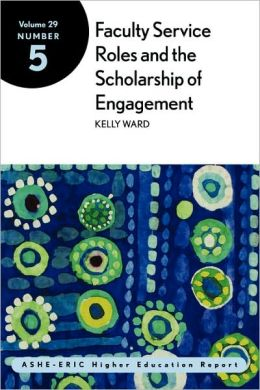 Faculty Service Roles and the Scholarship of Engagement: ASHE-ERIC Higher Education Report