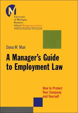 Manager's Guide to Employment Law (University of Machigan Business Schoool Management Series): How to Protect Your Company and Yourself