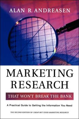 Marketing Research That Won't Break the Bank: A Practical Guide to Getting the Information You Need