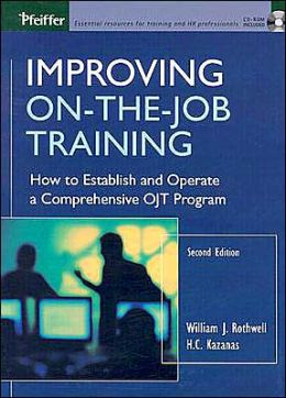 Improving on the Job Training: How to Establish and Operate a Comprehensive OJT Program