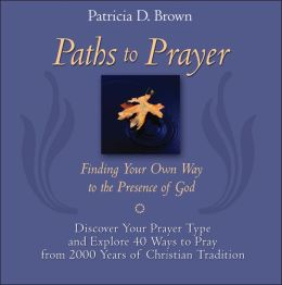 Paths to Prayer: Finding Your Own Way to the Presence of God