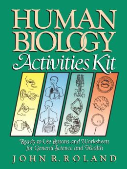 Human Biology Activities Kit: Ready-to-Use Lessons and Worksheets for General Science and Health