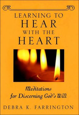 Learning to Hear with the Heart: Meditations for Discerning God's Will