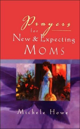 Prayers for New and Expecting Moms