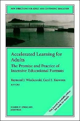 Accelerated Learning for Adults: The Promise and Practice of Intensive Educational Formats: New Directions for Adult and Continuing Education