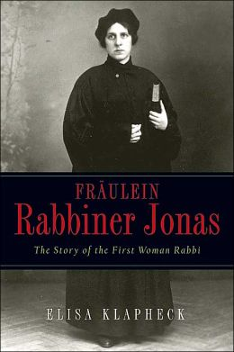 Fraulein Rabbiner Jonas: The Story of the First Women Rabbi
