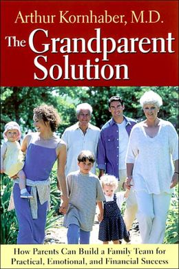Grandparent Solution: How Parents Can Build a Family Team for Practical, Emotional, and Financial Success