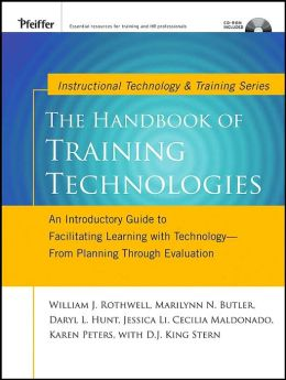 Handbook of Training Technologies: An Introductory Guide to Facilitating Learning with Technology - From Planning to Evaluation