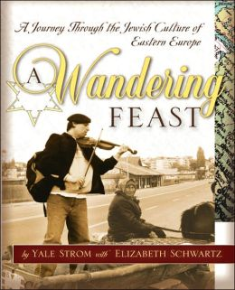 A Wandering Feast: A Journey Through the Jewish Culture of Eastern Europe