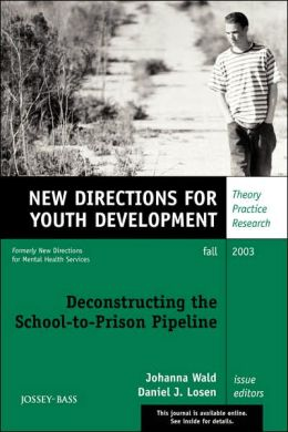 Deconstructing the School-to-Prison Pipeline, Number 99: New Directions for Youth Development