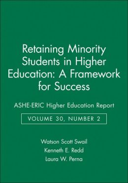 Retaining Minority Students in Higher Education: A Framework for Success: ASHE-ERIC Higher Education Report