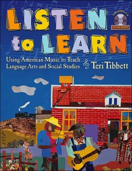 Listen to Learn : Using American Music to Teach Language Arts and Social Studies (Grades 5-8) with CD