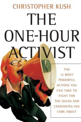 One-Hour Activist: The 15 Most Powerful Actions You Can Take to Fight for the Issues and Candidates You Care About